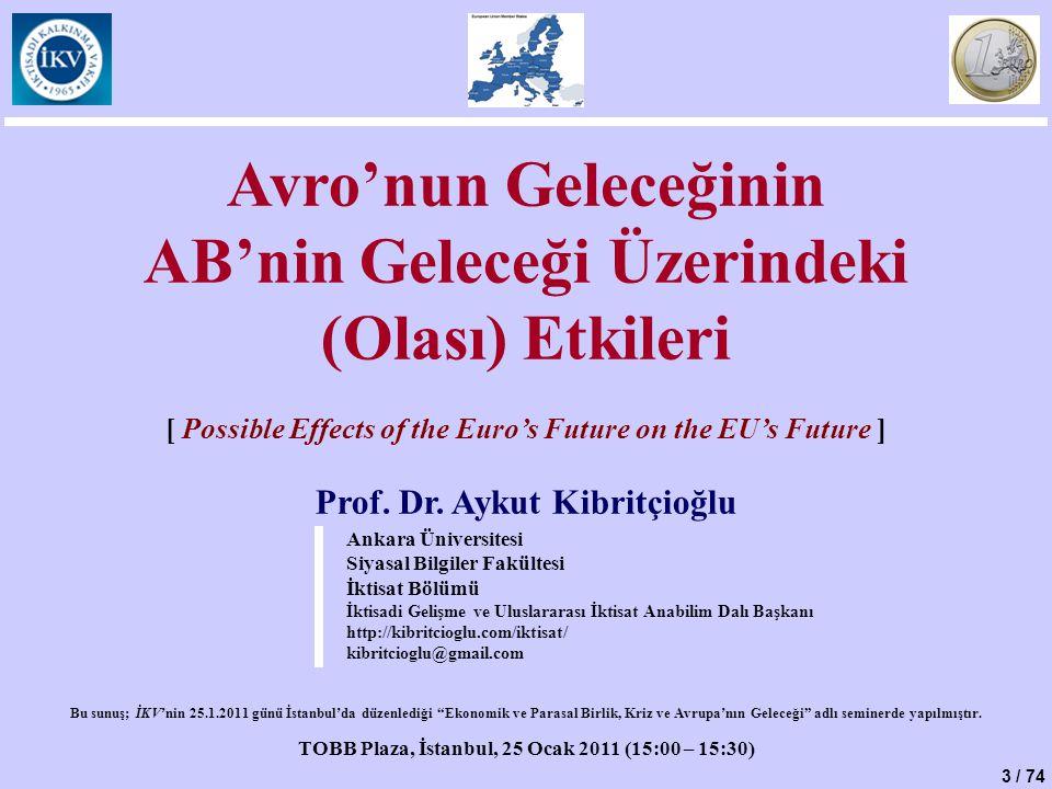 3 / 74 Avro'nun Geleceğinin AB'nin Geleceği Üzerindeki (Olası) Etkileri [ Possible Effects of the Euro's Future on the EU's Future ] Prof. Dr. Aykut K