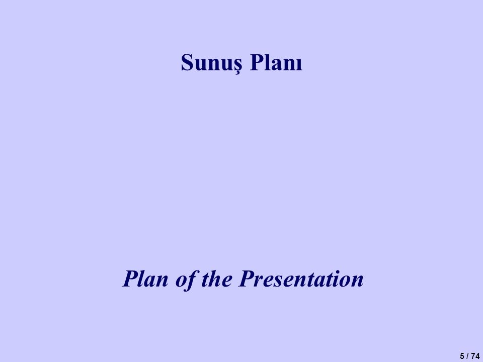 5 / 74 Sunuş Planı Plan of the Presentation
