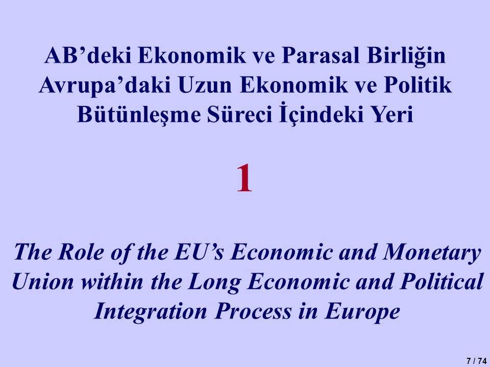 7 / 74 AB'deki Ekonomik ve Parasal Birliğin Avrupa'daki Uzun Ekonomik ve Politik Bütünleşme Süreci İçindeki Yeri The Role of the EU's Economic and Monetary Union within the Long Economic and Political Integration Process in Europe 1