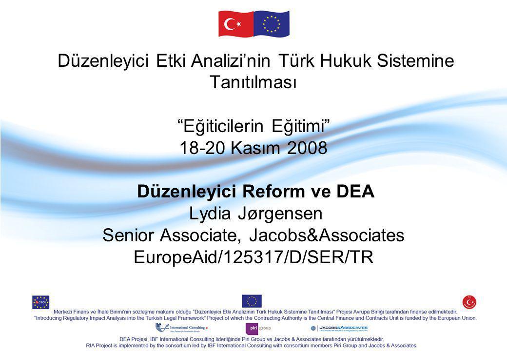 Düzenleyici Etki Analizi'nin Türk Hukuk Sistemine Tanıtılması Eğiticilerin Eğitimi 18-20 Kasım 2008 Düzenleyici Reform ve DEA Lydia Jørgensen Senior Associate, Jacobs&Associates EuropeAid/125317/D/SER/TR