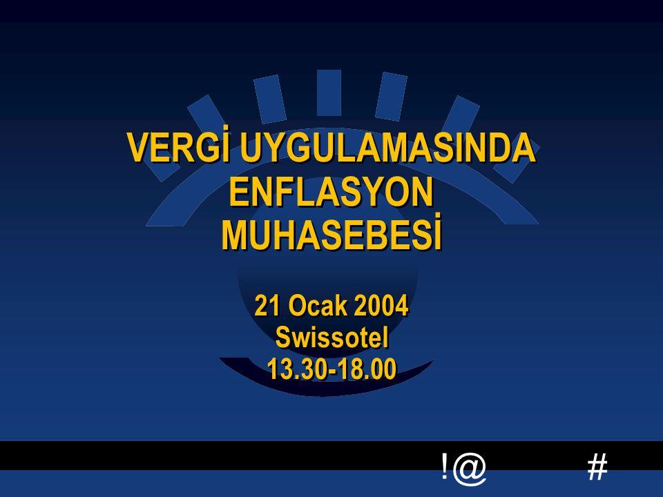 # !@ VERGİ UYGULAMASINDA ENFLASYON MUHASEBESİ 21 Ocak 2004 Swissotel 13.30-18.00