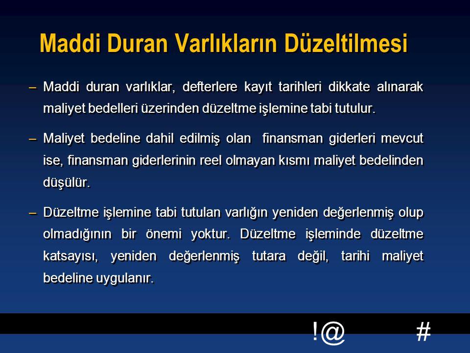 # !@ Maddi Duran Varlıkların Düzeltilmesi –Maddi duran varlıklar, defterlere kayıt tarihleri dikkate alınarak maliyet bedelleri üzerinden düzeltme işl