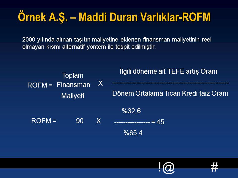 # !@ Örnek A.Ş. – Maddi Duran Varlıklar-ROFM 2000 yılında alınan taşıtın maliyetine eklenen finansman maliyetinin reel olmayan kısmı alternatif yöntem