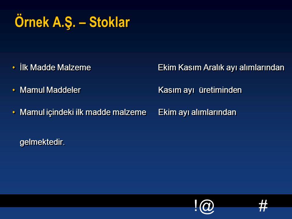 # !@ Örnek A.Ş. – Stoklar İlk Madde Malzeme Ekim Kasım Aralık ayı alımlarından Mamul MaddelerKasım ayı üretiminden Mamul içindeki ilk madde malzemeEki