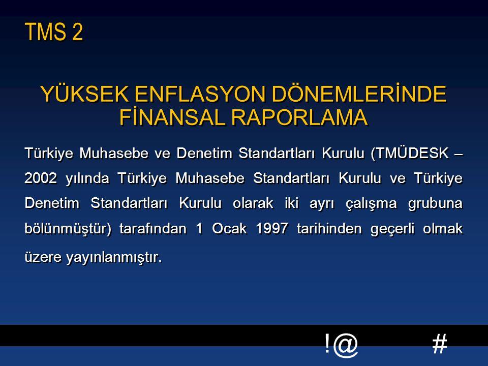 # !@ TMS 2 YÜKSEK ENFLASYON DÖNEMLERİNDE FİNANSAL RAPORLAMA Türkiye Muhasebe ve Denetim Standartları Kurulu (TMÜDESK – 2002 yılında Türkiye Muhasebe Standartları Kurulu ve Türkiye Denetim Standartları Kurulu olarak iki ayrı çalışma grubuna bölünmüştür) tarafından 1 Ocak 1997 tarihinden geçerli olmak üzere yayınlanmıştır.