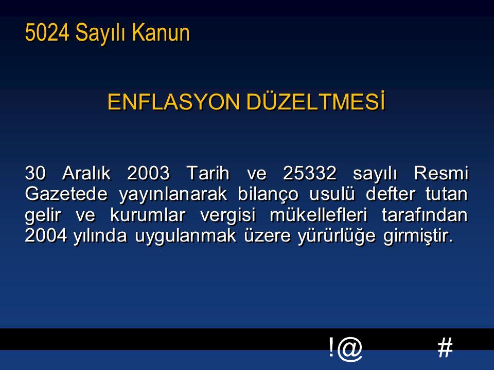 # !@ 5024 Sayılı Kanun ENFLASYON DÜZELTMESİ 30 Aralık 2003 Tarih ve 25332 sayılı Resmi Gazetede yayınlanarak bilanço usulü defter tutan gelir ve kurumlar vergisi mükellefleri tarafından 2004 yılında uygulanmak üzere yürürlüğe girmiştir.