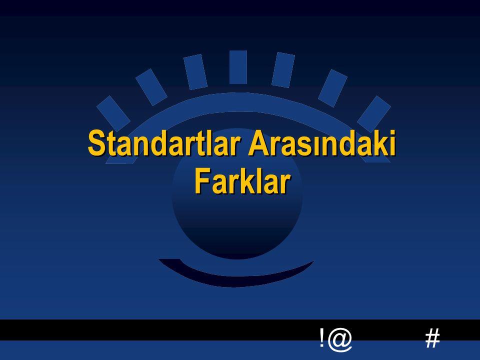 # !@ Standartlar Arasındaki Farklar