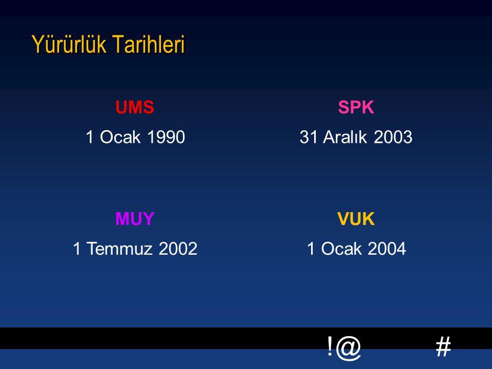 # !@ Yürürlük Tarihleri UMS 1 Ocak 1990 SPK 31 Aralık 2003 MUY 1 Temmuz 2002 VUK 1 Ocak 2004