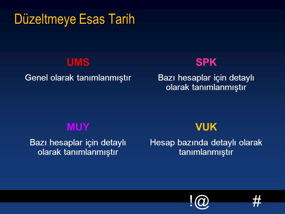 # !@ Düzeltmeye Esas Tarih UMS Genel olarak tanımlanmıştır SPK Bazı hesaplar için detaylı olarak tanımlanmıştır MUY Bazı hesaplar için detaylı olarak tanımlanmıştır VUK Hesap bazında detaylı olarak tanımlanmıştır