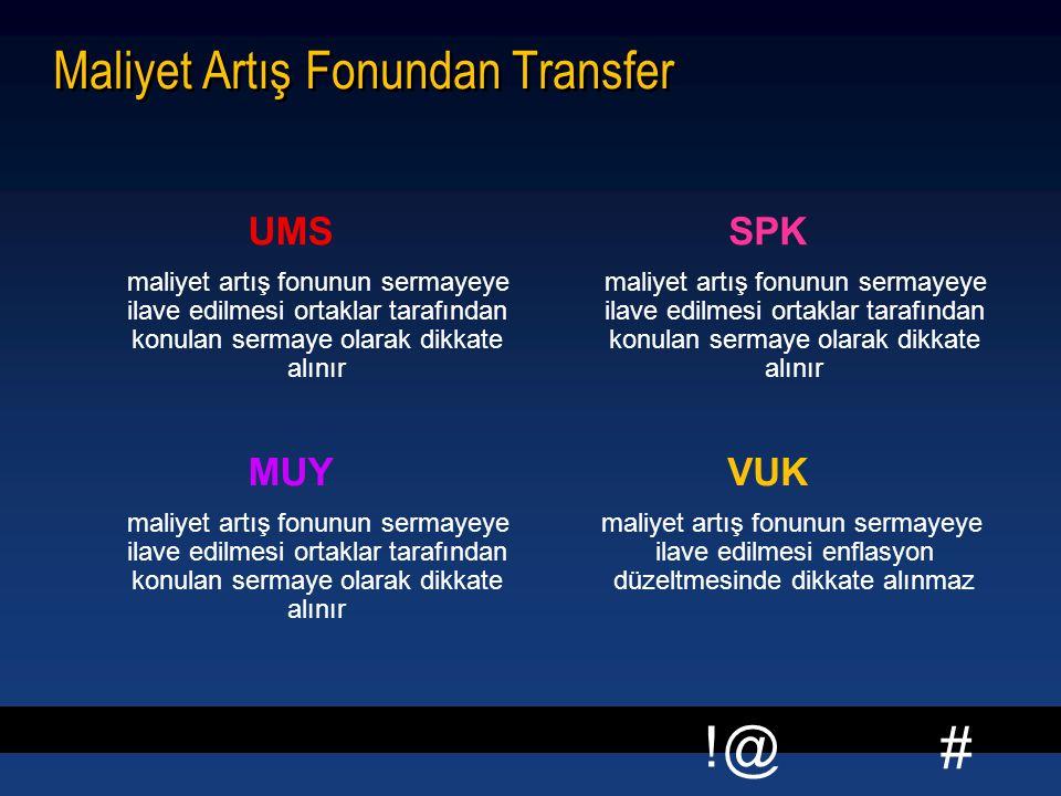 # !@ Maliyet Artış Fonundan Transfer UMS maliyet artış fonunun sermayeye ilave edilmesi ortaklar tarafından konulan sermaye olarak dikkate alınır SPK