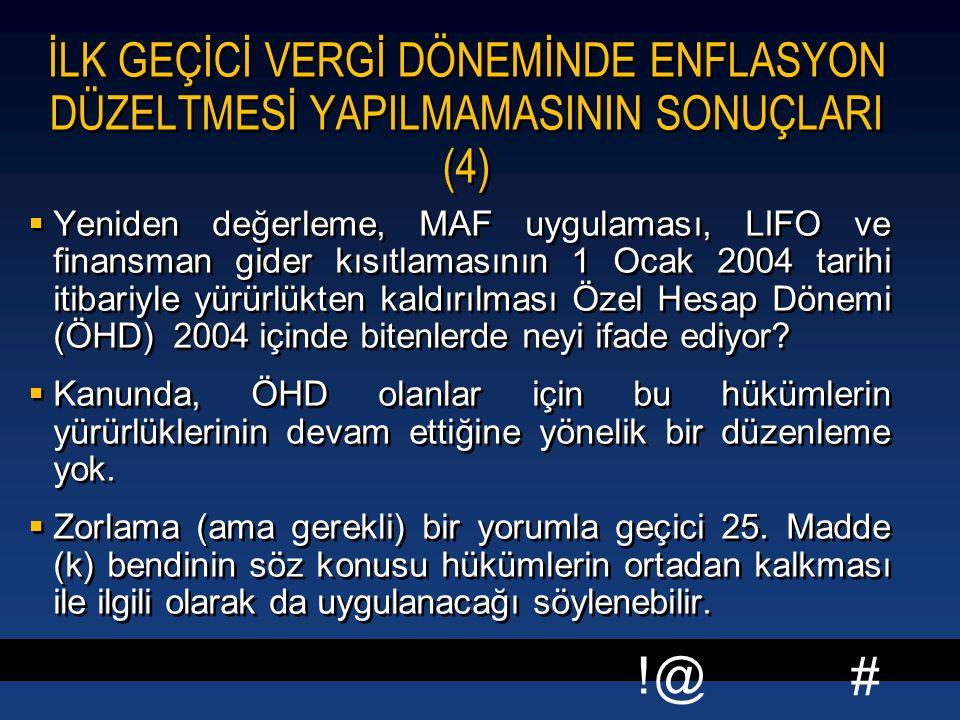 # !@ İLK GEÇİCİ VERGİ DÖNEMİNDE ENFLASYON DÜZELTMESİ YAPILMAMASININ SONUÇLARI (4)  Yeniden değerleme, MAF uygulaması, LIFO ve finansman gider kısıtlamasının 1 Ocak 2004 tarihi itibariyle yürürlükten kaldırılması Özel Hesap Dönemi (ÖHD) 2004 içinde bitenlerde neyi ifade ediyor.