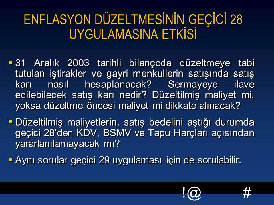 # !@ ENFLASYON DÜZELTMESİNİN GEÇİCİ 28 UYGULAMASINA ETKİSİ  31 Aralık 2003 tarihli bilançoda düzeltmeye tabi tutulan iştirakler ve gayri menkullerin