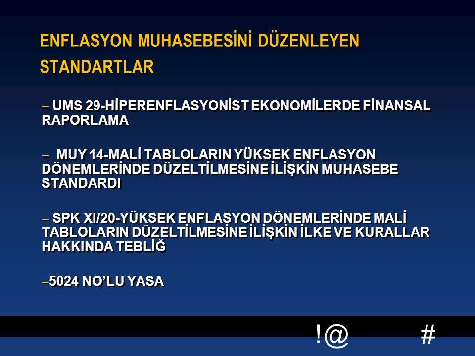 # !@ ENFLASYON MUHASEBESİNİ DÜZENLEYEN STANDARTLAR – UMS 29-HİPERENFLASYONİST EKONOMİLERDE FİNANSAL RAPORLAMA – MUY 14-MALİ TABLOLARIN YÜKSEK ENFLASYO