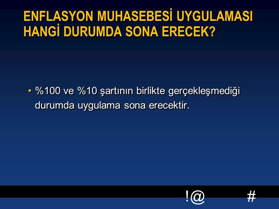 # !@ ENFLASYON MUHASEBESİ UYGULAMASI HANGİ DURUMDA SONA ERECEK? %100 ve %10 şartının birlikte gerçekleşmediği durumda uygulama sona erecektir.