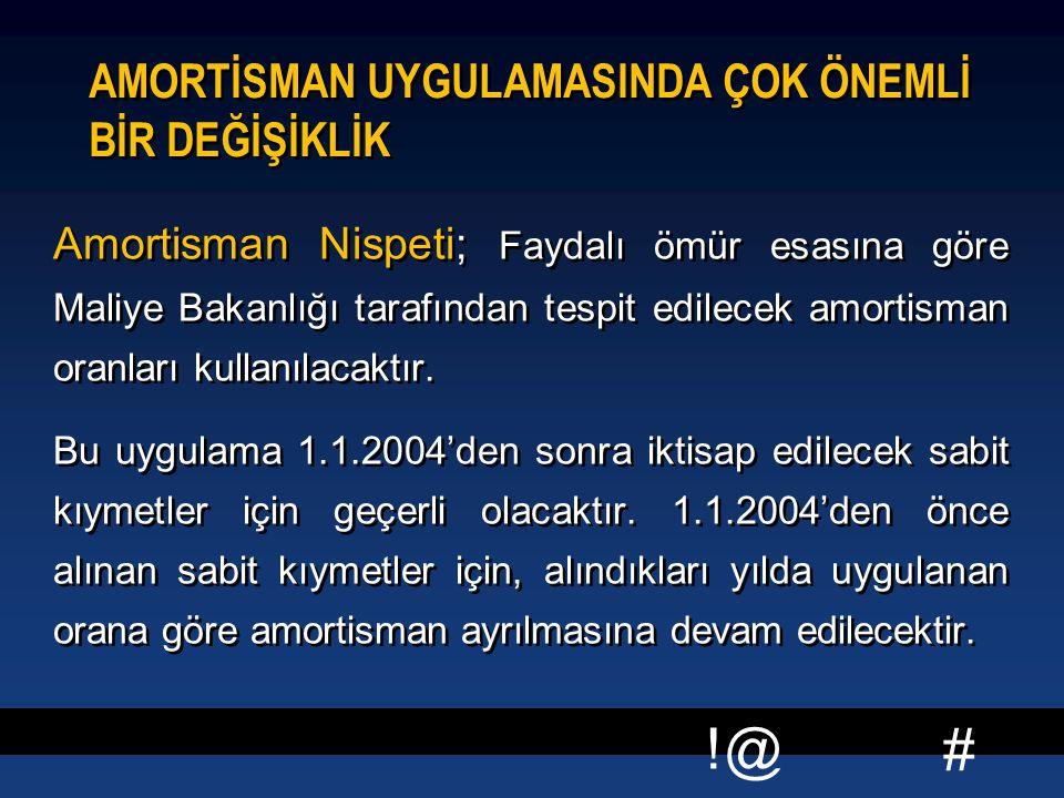 # !@ AMORTİSMAN UYGULAMASINDA ÇOK ÖNEMLİ BİR DEĞİŞİKLİK Amortisman Nispeti; Faydalı ömür esasına göre Maliye Bakanlığı tarafından tespit edilecek amor