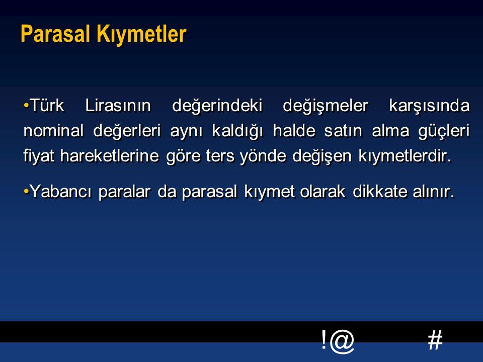 # !@ Parasal Kıymetler Türk Lirasının değerindeki değişmeler karşısında nominal değerleri aynı kaldığı halde satın alma güçleri fiyat hareketlerine gö
