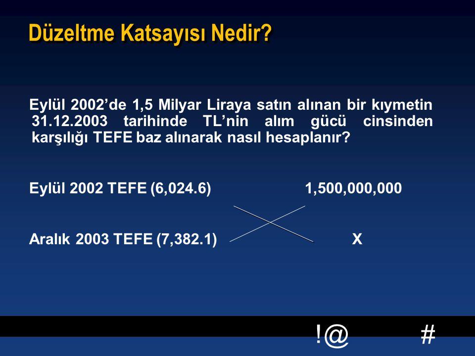 # !@ Düzeltme Katsayısı Nedir? Eylül 2002'de 1,5 Milyar Liraya satın alınan bir kıymetin 31.12.2003 tarihinde TL'nin alım gücü cinsinden karşılığı TEF