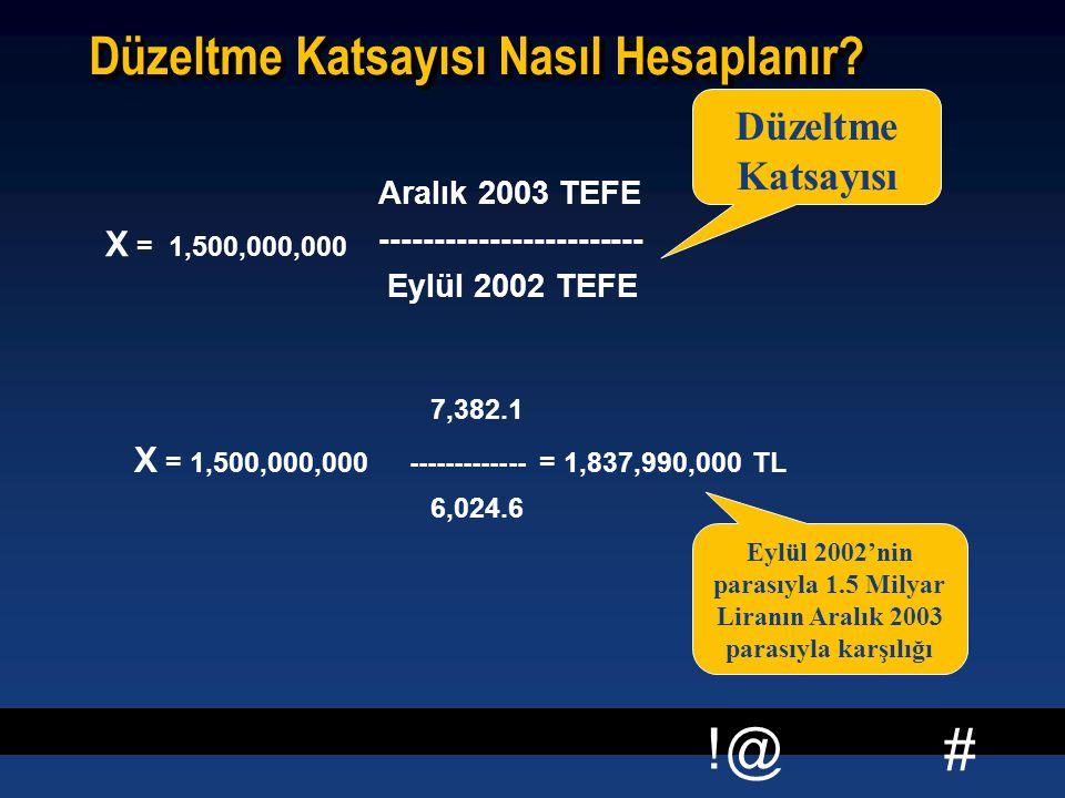 # !@ Düzeltme Katsayısı Nasıl Hesaplanır? X = 1,500,000,000 Düzeltme Katsayısı Aralık 2003 TEFE ------------------------ Eylül 2002 TEFE Eylül 2002'ni