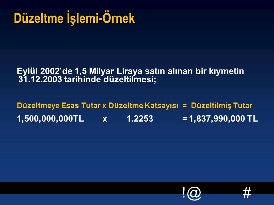 # !@ Düzeltme İşlemi-Örnek Eylül 2002'de 1,5 Milyar Liraya satın alınan bir kıymetin 31.12.2003 tarihinde düzeltilmesi; Düzeltmeye Esas Tutar x Düzelt