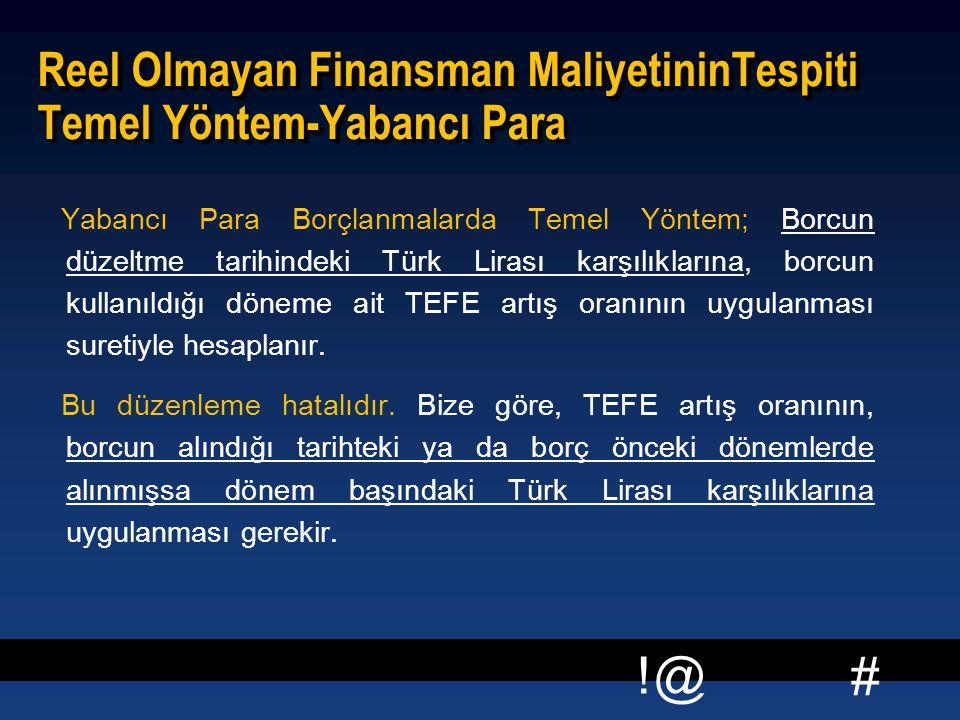 # !@ Reel Olmayan Finansman MaliyetininTespiti Temel Yöntem-Yabancı Para Yabancı Para Borçlanmalarda Temel Yöntem; Borcun düzeltme tarihindeki Türk Li