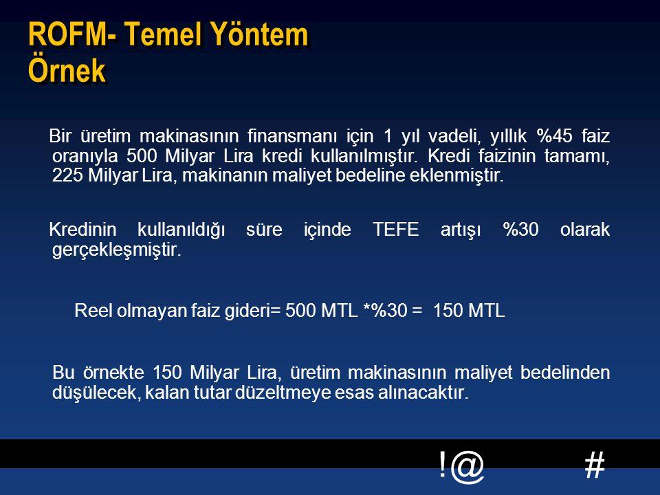 # !@ ROFM- Temel Yöntem Örnek Bir üretim makinasının finansmanı için 1 yıl vadeli, yıllık %45 faiz oranıyla 500 Milyar Lira kredi kullanılmıştır. Kred