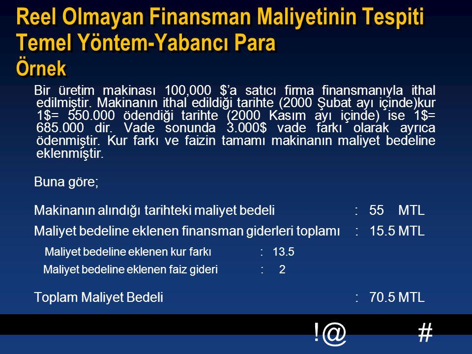# !@ Reel Olmayan Finansman Maliyetinin Tespiti Temel Yöntem-Yabancı Para Örnek Bir üretim makinası 100,000 $'a satıcı firma finansmanıyla ithal edilmiştir.