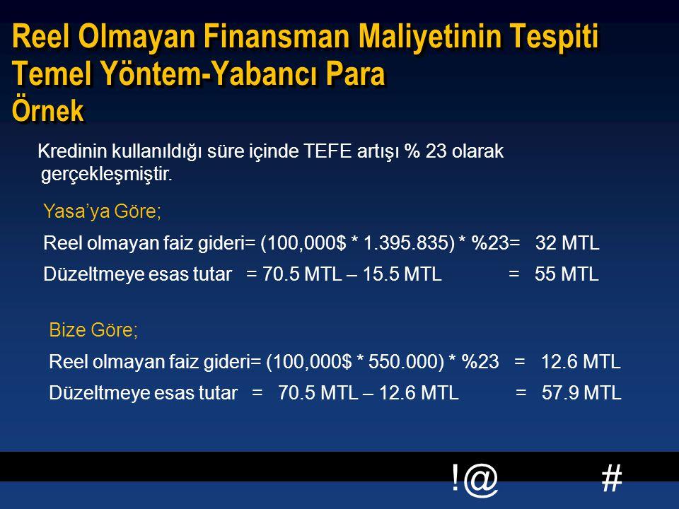 # !@ Reel Olmayan Finansman Maliyetinin Tespiti Temel Yöntem-Yabancı Para Örnek Bize Göre; Reel olmayan faiz gideri= (100,000$ * 550.000) * %23 = 12.6