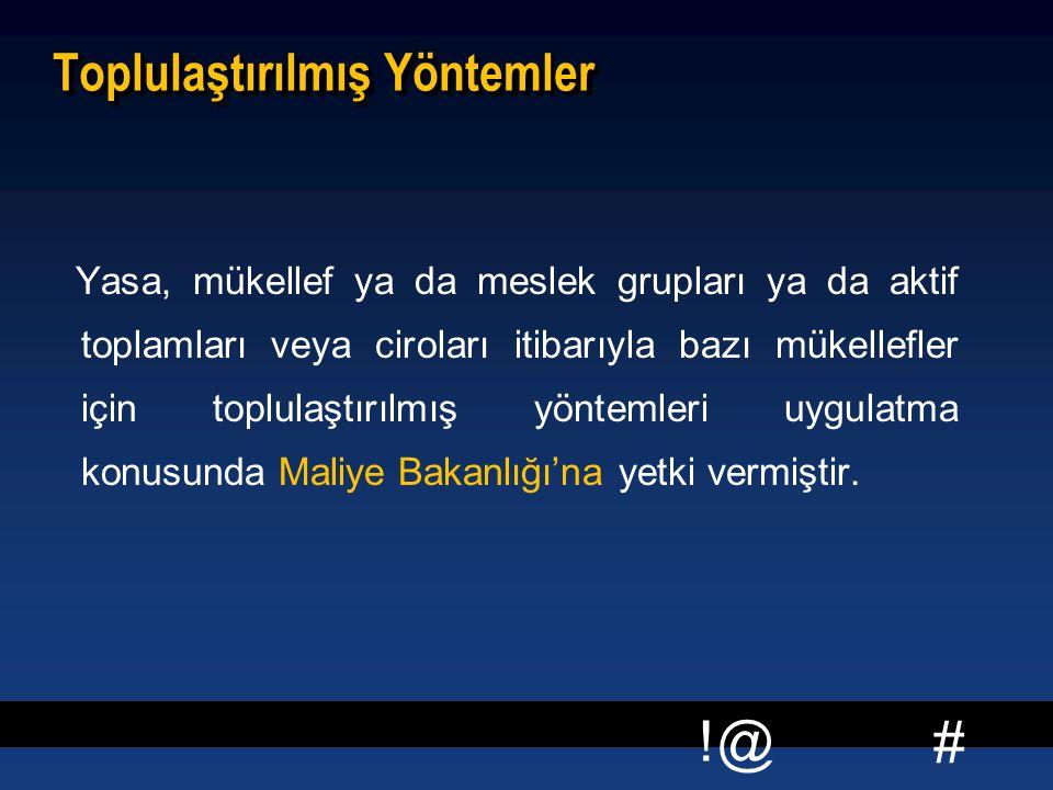 # !@ Toplulaştırılmış Yöntemler Yasa, mükellef ya da meslek grupları ya da aktif toplamları veya ciroları itibarıyla bazı mükellefler için toplulaştır