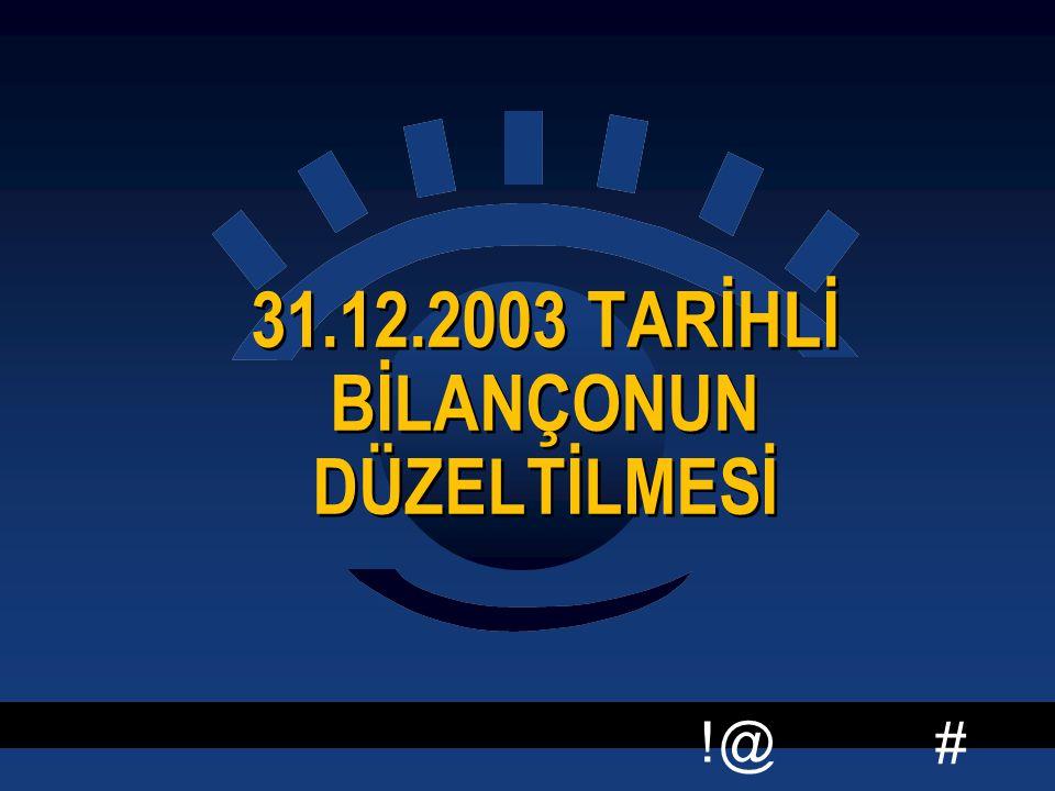 # !@ 31.12.2003 TARİHLİ BİLANÇONUN DÜZELTİLMESİ