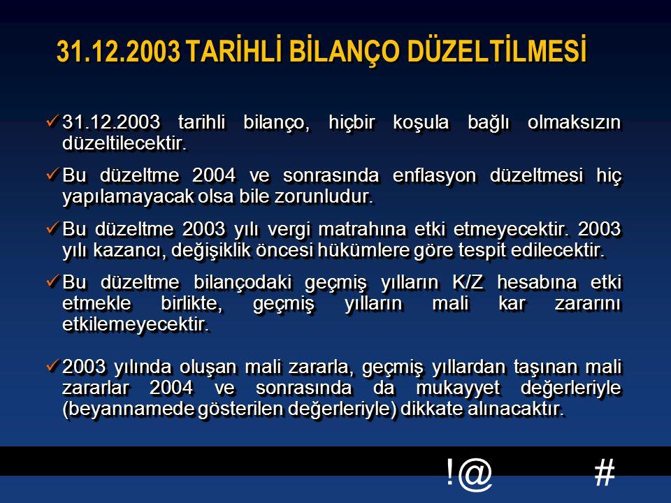 # !@ 31.12.2003 TARİHLİ BİLANÇO DÜZELTİLMESİ 31.12.2003 tarihli bilanço, hiçbir koşula bağlı olmaksızın düzeltilecektir.