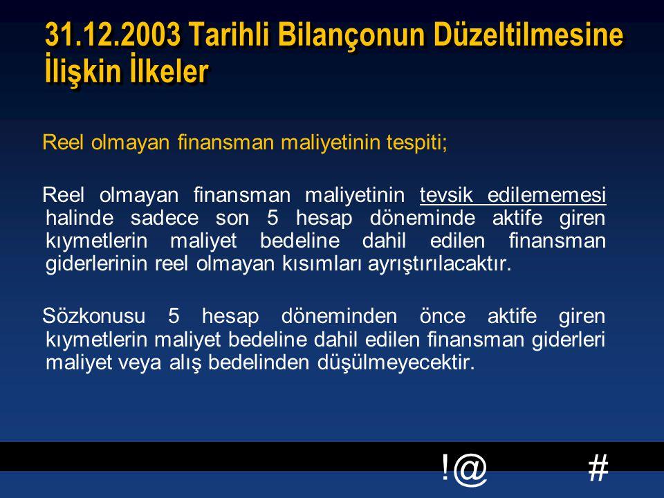 # !@ 31.12.2003 Tarihli Bilançonun Düzeltilmesine İlişkin İlkeler Reel olmayan finansman maliyetinin tespiti; Reel olmayan finansman maliyetinin tevsi
