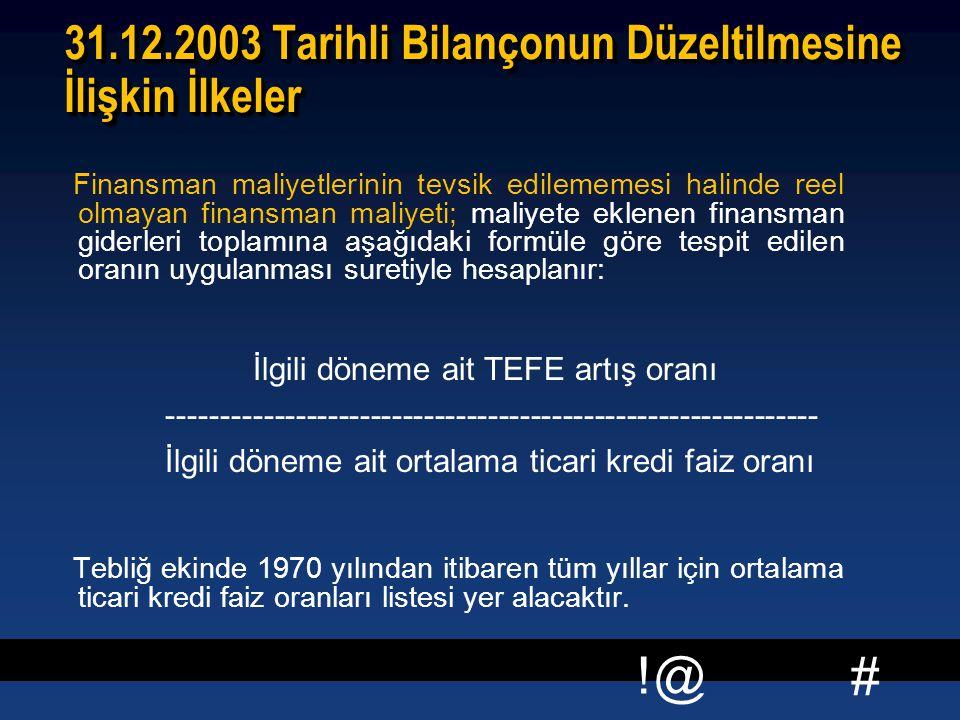 # !@ 31.12.2003 Tarihli Bilançonun Düzeltilmesine İlişkin İlkeler Finansman maliyetlerinin tevsik edilememesi halinde reel olmayan finansman maliyeti;
