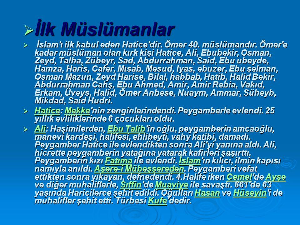  İlk Müslümanlar  İslam ı ilk kabul eden Hatice dir.