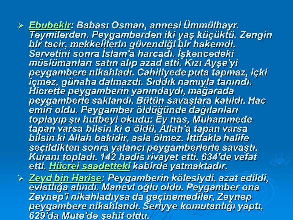  Ebubekir: Babası Osman, annesi Ümmülhayr.Teymilerden.