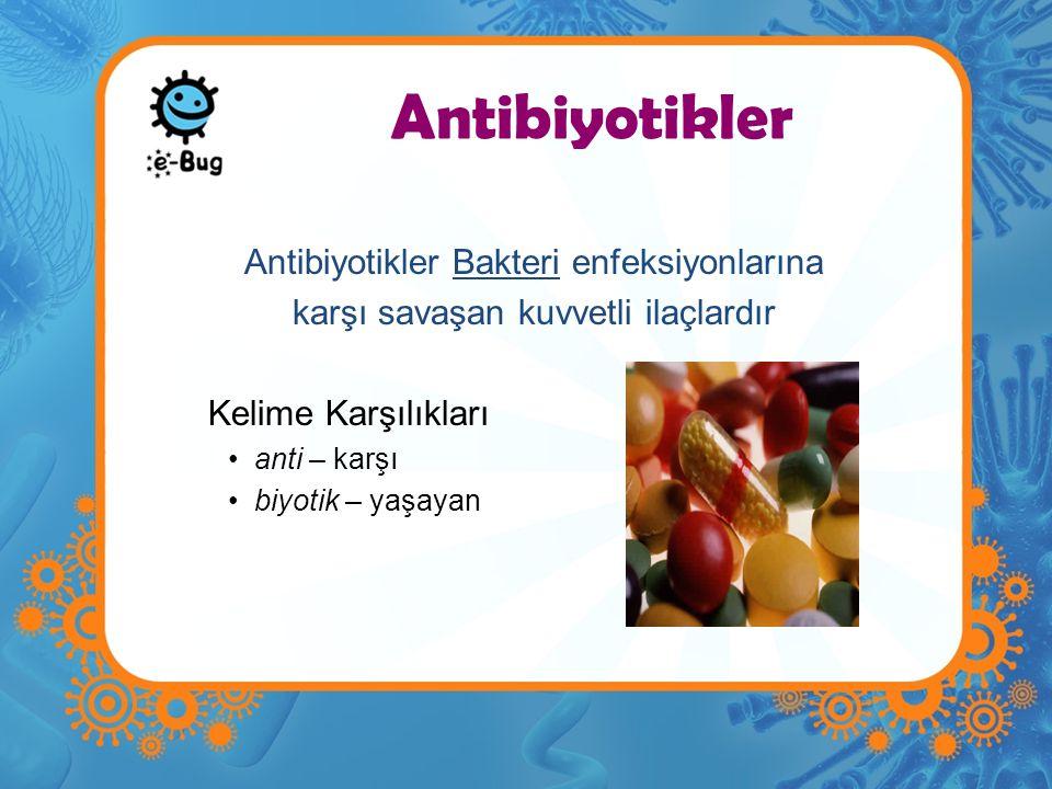 Antibiyotikler Antibiyotikler Bakteri enfeksiyonlarına karşı savaşan kuvvetli ilaçlardır Kelime Karşılıkları anti – karşı biyotik – yaşayan