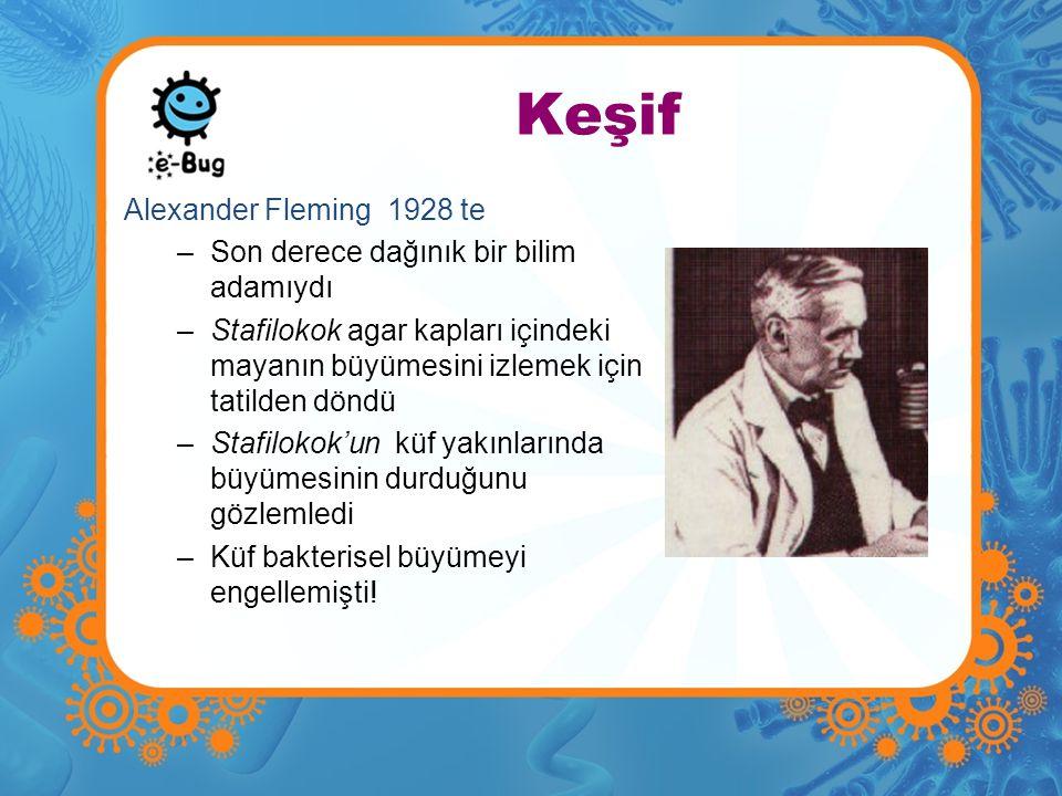 Keşif Alexander Fleming 1928 te –Son derece dağınık bir bilim adamıydı –Stafilokok agar kapları içindeki mayanın büyümesini izlemek için tatilden dönd