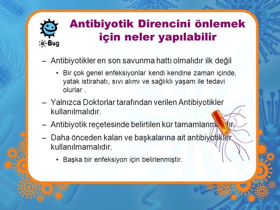 Antibiyotik Direncini önlemek için neler yapılabilir –Antibiyotikler en son savunma hattı olmalıdır ilk değil Bir çok genel enfeksiyonlar kendi kendin