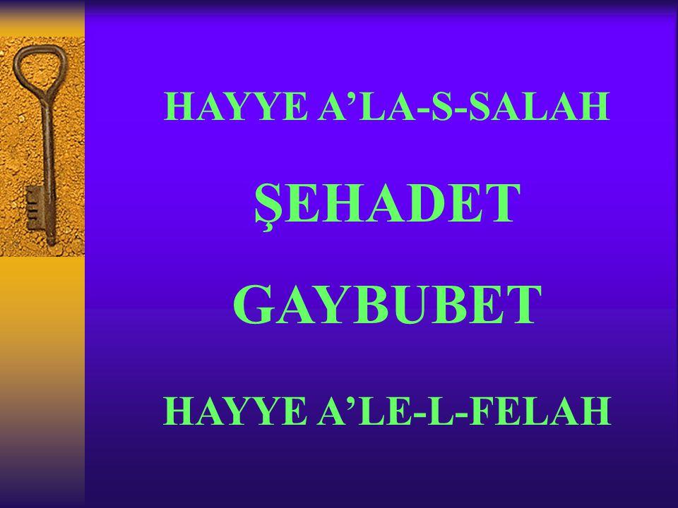 HAYYE A'LA-S-SALAH ŞEHADET GAYBUBET HAYYE A'LE-L-FELAH