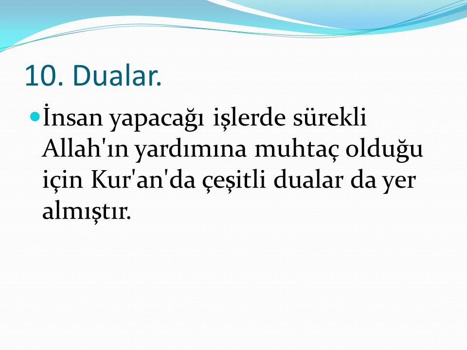 10. Dualar. İnsan yapacağı işlerde sürekli Allah'ın yardımına muhtaç olduğu için Kur'an'da çeşitli dualar da yer almıştır.