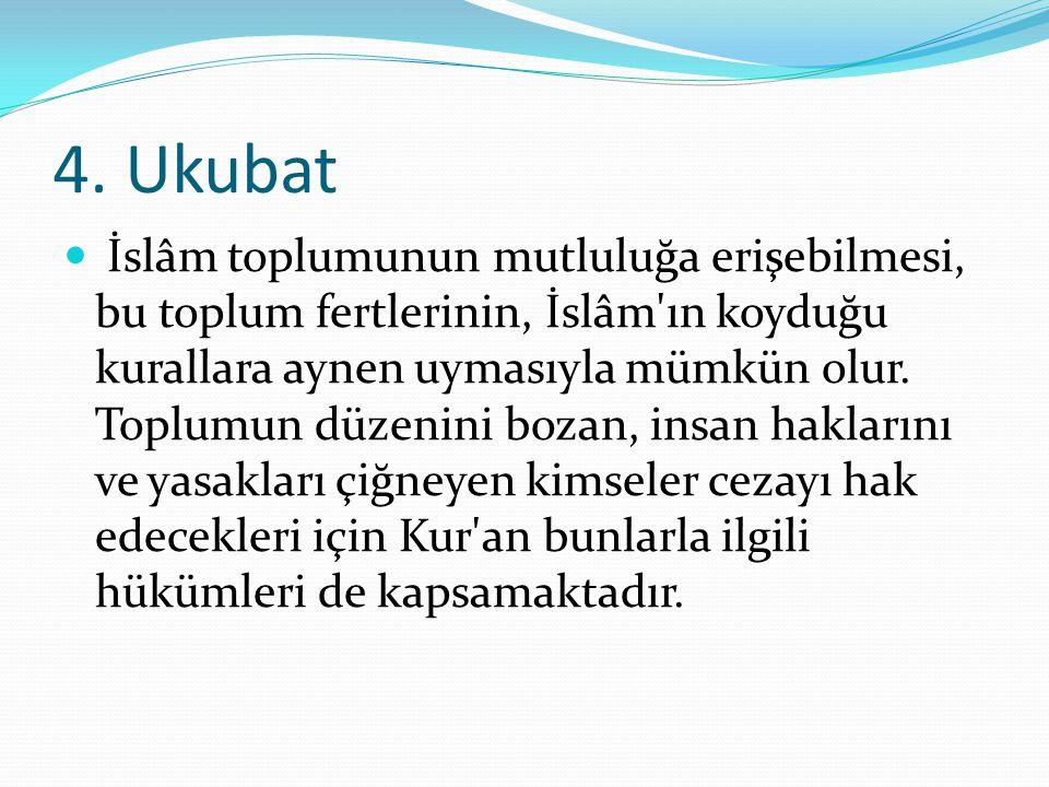 4. Ukubat İslâm toplumunun mutluluğa erişebilmesi, bu toplum fertlerinin, İslâm'ın koyduğu kurallara aynen uymasıyla mümkün olur. Toplumun düzenini bo