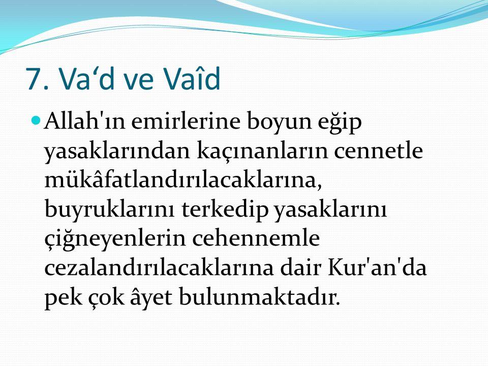 7. Va'd ve Vaîd Allah'ın emirlerine boyun eğip yasaklarından kaçınanların cennetle mükâfatlandırılacaklarına, buyruklarını terkedip yasaklarını çiğney