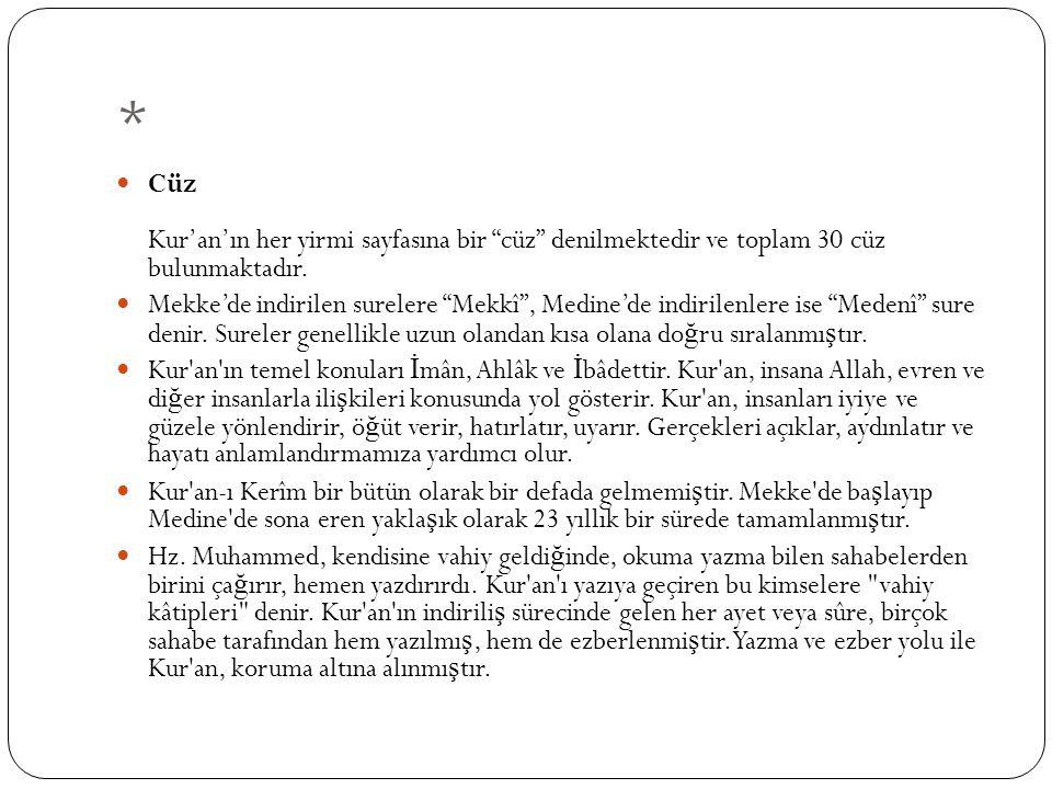 """* Cüz Kur'an'ın her yirmi sayfasına bir """"cüz"""" denilmektedir ve toplam 30 cüz bulunmaktadır. Mekke'de indirilen surelere """"Mekkî"""", Medine'de indirilenle"""