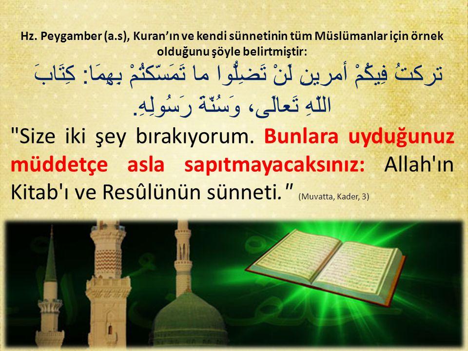 Hz. Peygamber (a.s), Kuran'ın ve kendi sünnetinin tüm Müslümanlar için örnek olduğunu şöyle belirtmiştir: تركتُ فِيكُمْ أمرينِ لَنْ تَضِلُّوا ما تَمَس