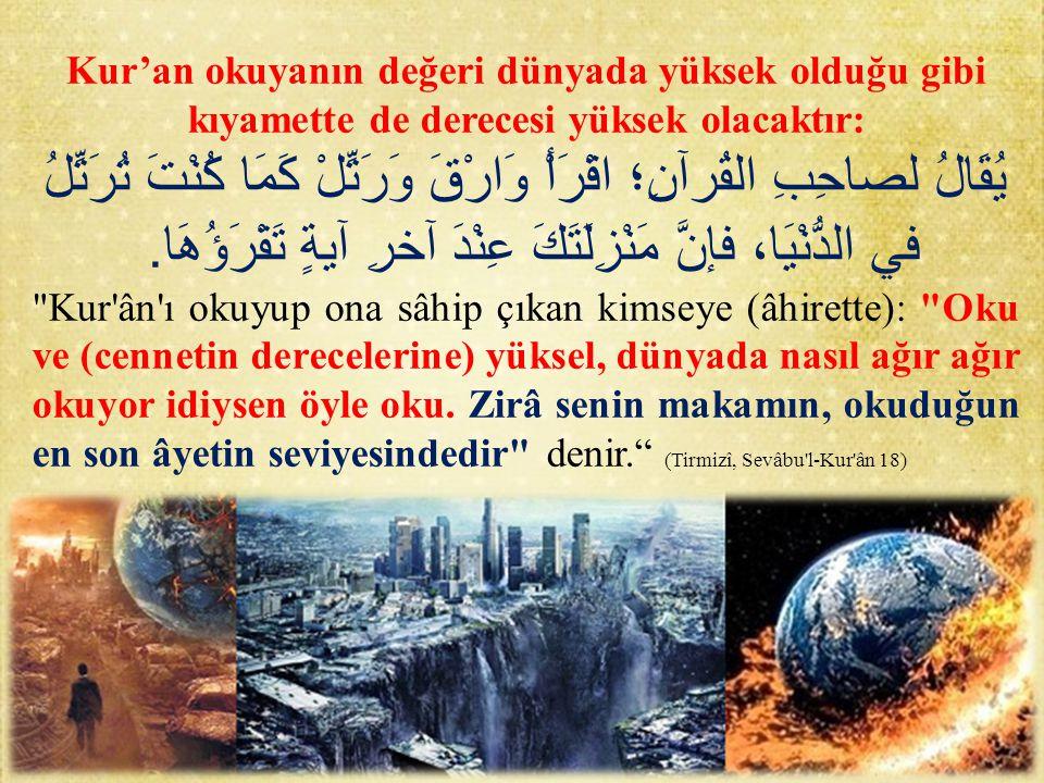 Kur'an okuyanın değeri dünyada yüksek olduğu gibi kıyamette de derecesi yüksek olacaktır: يُقَالُ لصاحِبِ القُرآنِ؛ اقْرَأْ وَارْقَ وَرَتِّلْ كَمَا كُ