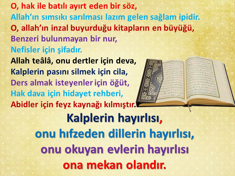 O, hak ile batılı ayırt eden bir söz, Allah'ın sımsıkı sarılması lazım gelen sağlam ipidir. O, allah'ın inzal buyurduğu kitapların en büyüğü, Benzeri