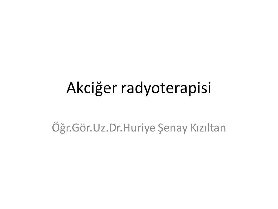 Akciğer radyoterapisi Öğr.Gör.Uz.Dr.Huriye Şenay Kızıltan