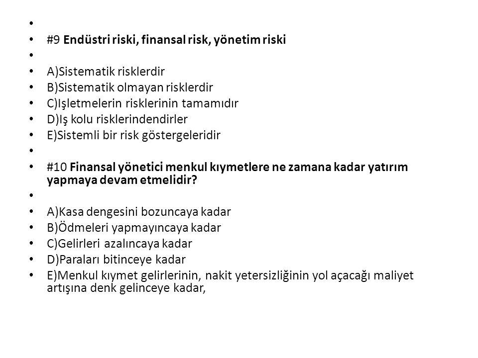 #9 Endüstri riski, finansal risk, yönetim riski A)Sistematik risklerdir B)Sistematik olmayan risklerdir C)Işletmelerin risklerinin tamamıdır D)Iş kolu