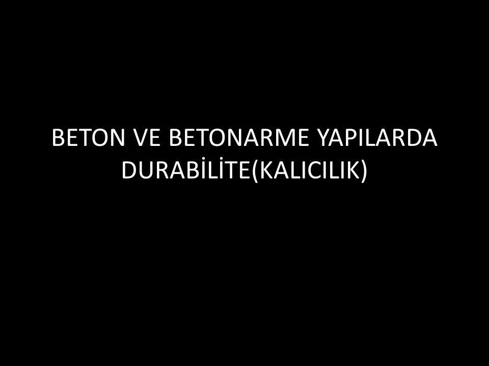BETON VE BETONARME YAPILARDA DURABİLİTE(KALICILIK)