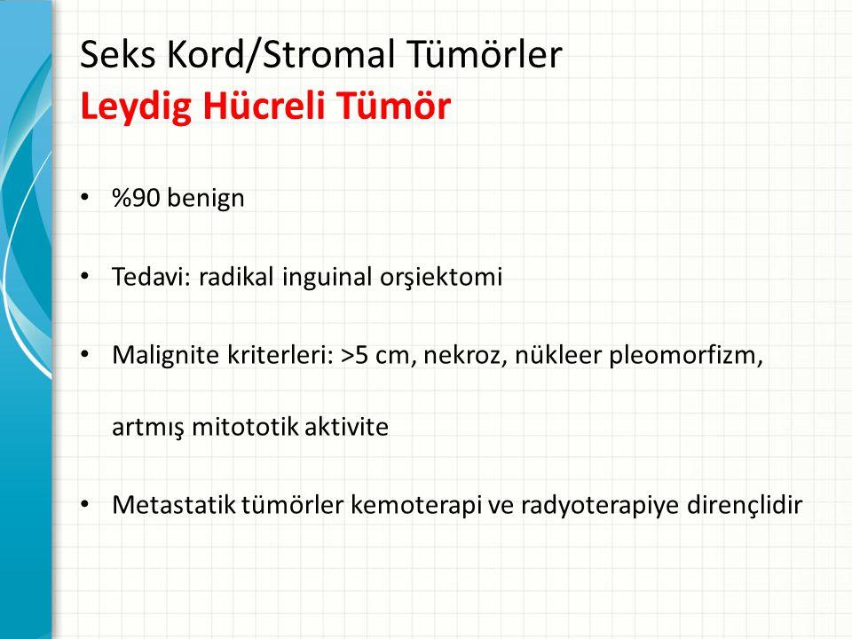 Seks Kord/Stromal Tümörler Leydig Hücreli Tümör %90 benign Tedavi: radikal inguinal orşiektomi Malignite kriterleri: >5 cm, nekroz, nükleer pleomorfizm, artmış mitototik aktivite Metastatik tümörler kemoterapi ve radyoterapiye dirençlidir