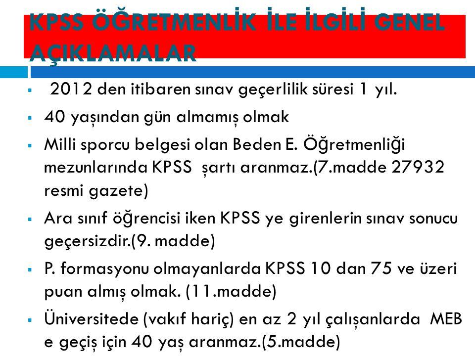 KPSS Ö Ğ RETMENL İ K İ LE İ LG İ L İ GENEL AÇIKLAMALAR  2012 den itibaren sınav geçerlilik süresi 1 yıl.